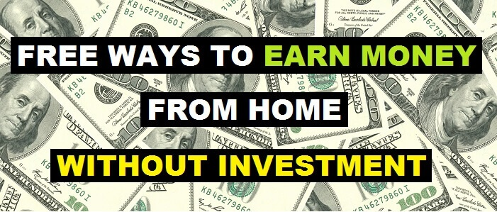 Free Ways to Earn Money from Home without Investment