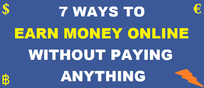 7 Ways to Earn Money Online Without Paying Anything – $500+ PM